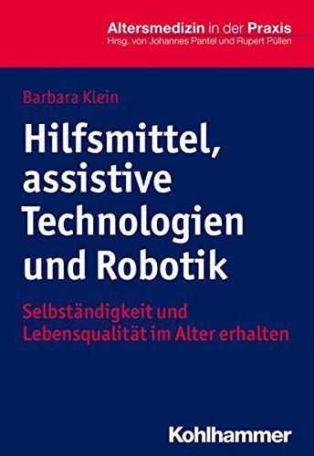 Hilfsmittel, assistive Technologien und Robotik: Selbständigkeit und Lebensqualität im Alter erhalten (Altersmedizin in der Praxis)