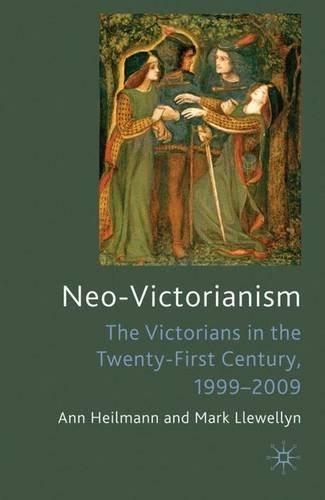 Neo-Victorianism: The Victorians in the Twenty-First Century, 1999-2009 by A. Heilmann (2010-07-28)