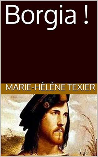 Borgia ! par Marie-Hélène Texier