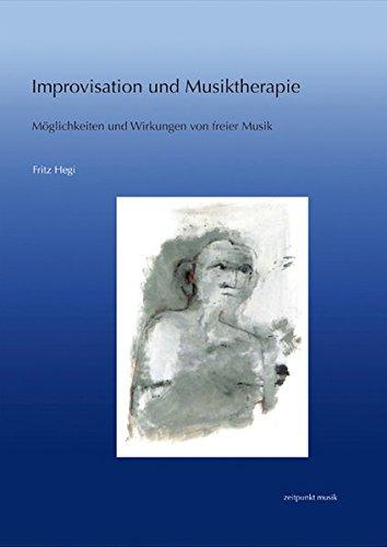 Improvisation und Musiktherapie: Möglichkeiten und Wirkungen von freier Musik (zeitpunkt musik)
