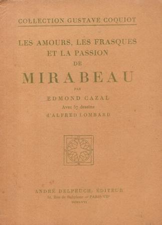 Les amours, les frasques et la passion de mirabeau avec 57 dessins d'alfred lombard par Cazal Edmond