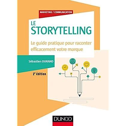 Storytelling - 2e éd. - Le guide pratique pour raconter efficacement votre marque