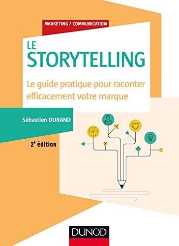 Storytelling - 2e éd. - Le guide pratique pour raconter efficacement votre marque par Sébastien Durand