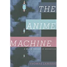 The Anime Machine: A Media Theory of Animation by Thomas Lamarre (2009-10-30)