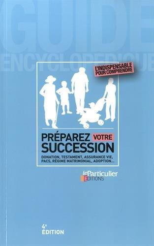 Préparer sa succession : Donation, testament, assurance vie, PACS, régime mattimonial, adoption... par Jean-Léon Gantier