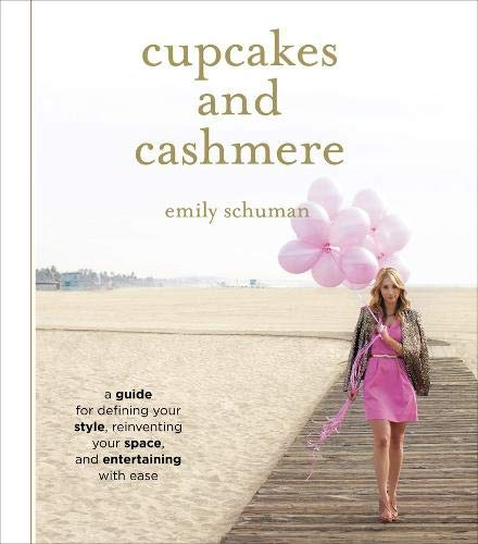 Cupcakes and Cashmere: How to Create Your Own Signature Style, Entertain With Ease and Spruce Up Your Space di Emily Schuman