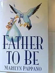 FATHER TO BE [Gebundene Ausgabe] by Pappano, Marilyn