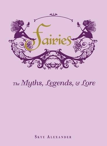 Fairies: The Myths, Legends, & Lore