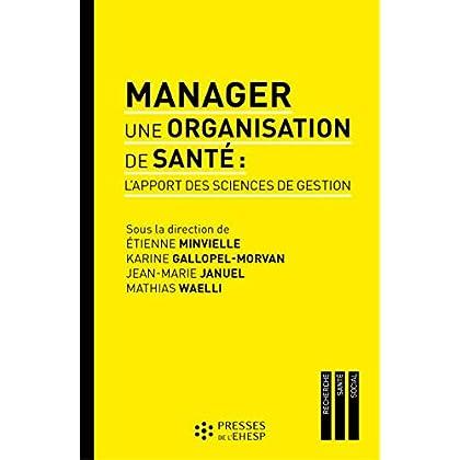 Manager une organisation de santé: L'apport des sciences de gestion