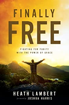 Finally Free: Fighting for Purity with the Power of Grace di [Lambert, Heath]
