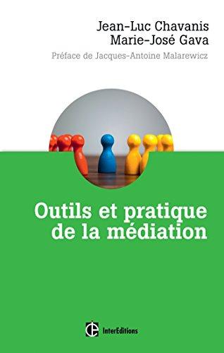 Outils et pratique de la médiation - Dénouer et prévenir les conflits dans et hors les murs par Marie José Gava