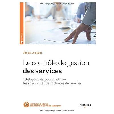 Le contrôle de gestion des services: 10 étapes clés pour maîtriser les spécificités des activités de services.