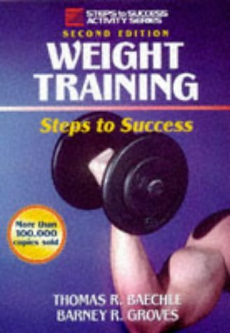 Weight Training: Steps to Success (Steps to Success Activity Series) by Thomas R. Baechle (1998-04-30)
