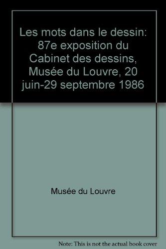 Les mots dans le dessin: 87e exposition du Cabinet des dessins, Musée du Louvre, 20 juin-29 septembre 1986