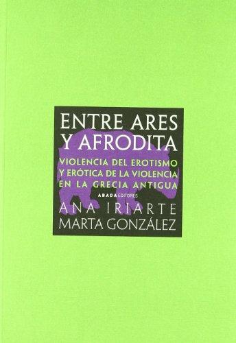 Entre Ares Y Afrodita (LECTURAS DE HISTORIA)