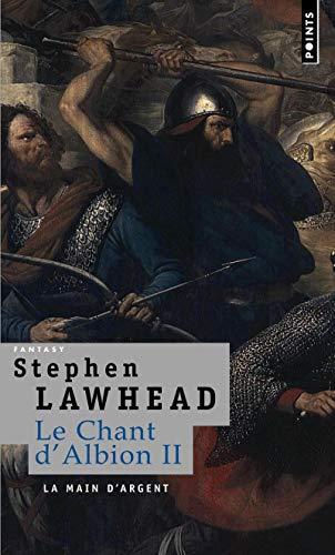La Main d'argent. Le Chant d'Albion, vol.2 par Stephen Lawhead
