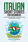Italian Short Stories for Beginners: 20 Captivating Short Stories to Learn Italian & ...