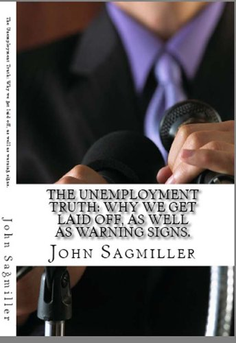 The Unemployment Truth: Why we get laid off, as well as warning signs that