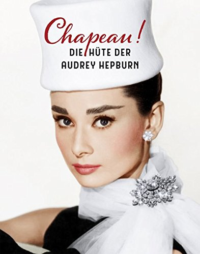 CHAPEAU!: Audrey Hepburns Hüte (Midas Collection) Hut-mode