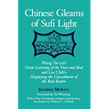 Chinese Gleams of Sufi Light: Wang Tai-yu's Great Learning of the Pure and Real and Liu Chih's Displaying the Concealment of the Real Realm. With a ... from the Persian by William C. Chittick