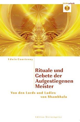Rituale und Gebete der Aufgestiegenen Meister: Von den Lords und Ladies von Shambahla (Edition Sternenprinz)
