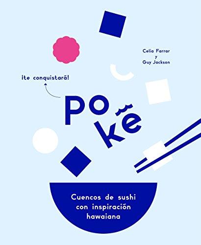 Poké: Cuencos de sushi con inspiración hawaiana (Gastronomía) por Celia Farrar