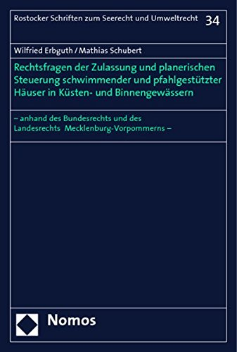 Rechtsfragen der Zulassung und planerischen Steuerung schwimmender und pfahlgestützter Häuser in Küsten- und Binnengewässern: - anhand des ... Zum Seerecht Und Umweltrecht, Band 34