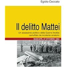 Il delitto Mattei: Un assassinio politico della Guerra fredda camuffato da incidente aviatorio