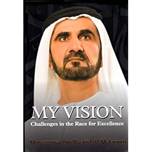 My Vision: Challenges in the Race for Excellence First Edition by HH Sheikh Mohammed bin Rashid Al Maktoum (2012) Hardcover (Hardcover)