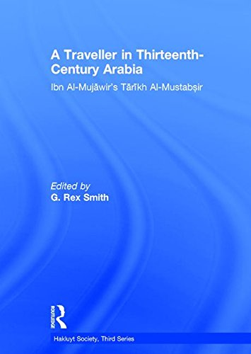 A Traveller in Thirteenth-Century Arabia: Ibn Al-Mujawir's Tarikh Al-Mustabsir: 0 (Hakluyt Society  Third Series Volume 19) Test