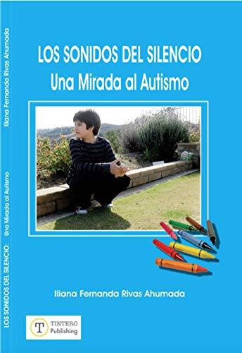 Los Sonidos del Silencio: Una mirada al Autismo (Sensibilízate con el Autismo) por Iliana Fernanda Rivas Ahumada