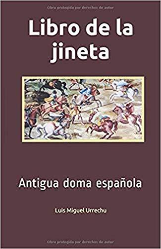 LIBRO DE LA JINETA: La antigua doma española por Luis Urrechu