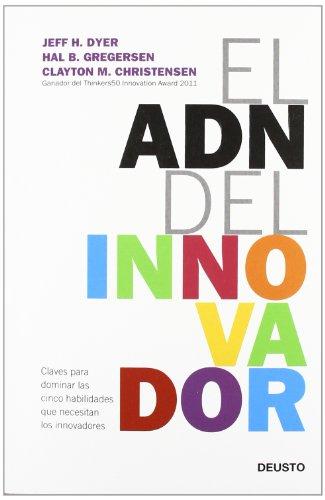 el-adn-del-innovador-claves-para-dominar-las-cinco-habilidades-que-necesitan-los-innovadores-innovac