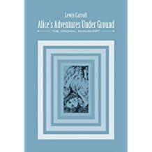 Alice's Adventures Under Ground: The Original Manuscript by Lewis Carroll (2015-01-01)