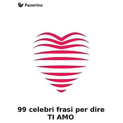 99 Celebri Frasi Per Dire 'ti Amo'
