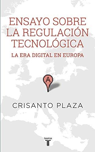 Ensayo sobre la regulación tecnológica: La era digital en Europa (Pensamiento) por Crisanto Plaza