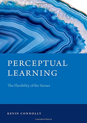 Perceptual Learning: The Flexibility of the Senses (Philosophy of Mind Series)