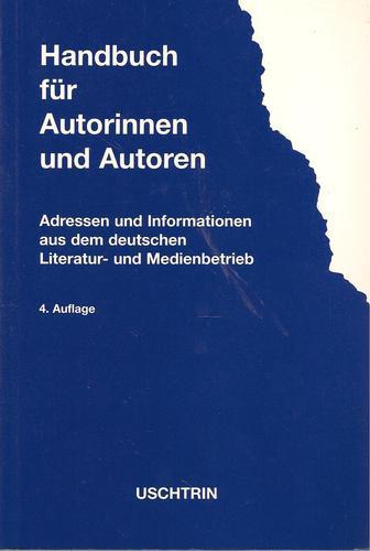 Handbuch für Autorinnen und Autoren. Adressen und Informationen aus dem deutschen Literatur- und Medienbetrieb