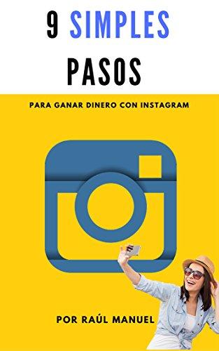 9 Simples Pasos para Ganar Dinero con Instagram: INCLUYE UN REGALO DE MÁS DE 10 DÓLARES ADENTRO por Raúl Manuel