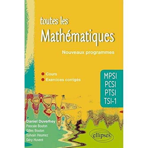 Toutes les Mathématiques MPSI PCSI PTSI TSI-1 Cours et Exercices Corrigés Conforme au Programme 2013