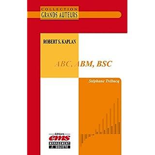 Robert S. Kaplan - ABC, ABM, BSC (Les Grands Auteurs) (French Edition)