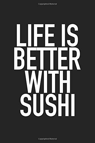 Life Is Better With Sushi: A 6x9 Inch Matte Softcover Journal Notebook With 120 Blank Lined Pages And A Funny Foodie Cover Slogan por GetThread Journals