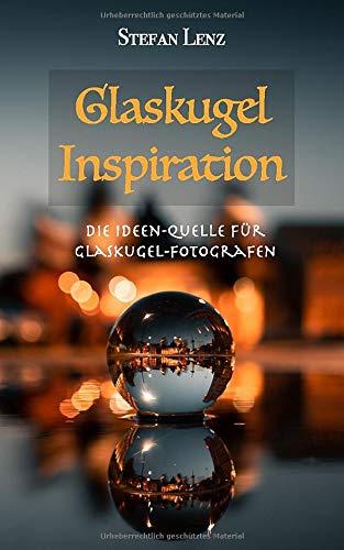 Glaskugel Inspiration: Die Ideen-Quelle für Glaskugel-Fotografen