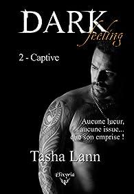 Dark feeling, tome 2 : Captive par Tasha Lann