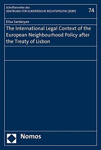 The International Legal Context of the European Neighbourhood Policy after the Treaty of Lisbon (Schriftenreihe Des Zentrums Fur Europaische Rechtspolitik Der Universitat Bremen, Band 74)