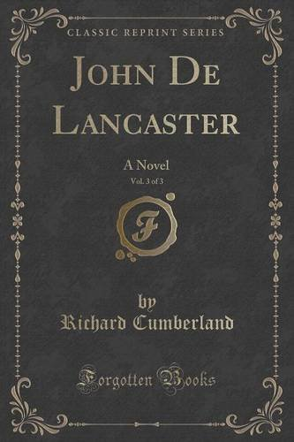 John De Lancaster, Vol. 3 of 3: A Novel (Classic Reprint)