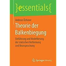 Theorie der Balkenbiegung: Einführung und Modellierung der statischen Verformung und Beanspruchung (essentials)