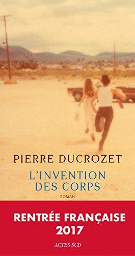 L'Invention des corps – Pierre Ducrozet (Rentrée Littérature 2017)