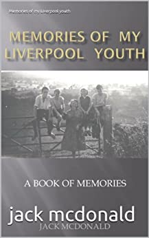 Memories of my Liverpool youth by [mcdonald, jack]
