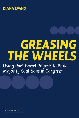 Greasing the Wheels Paperback: Using Pork Barrel Projects To Build Majority Coalitions in Congress